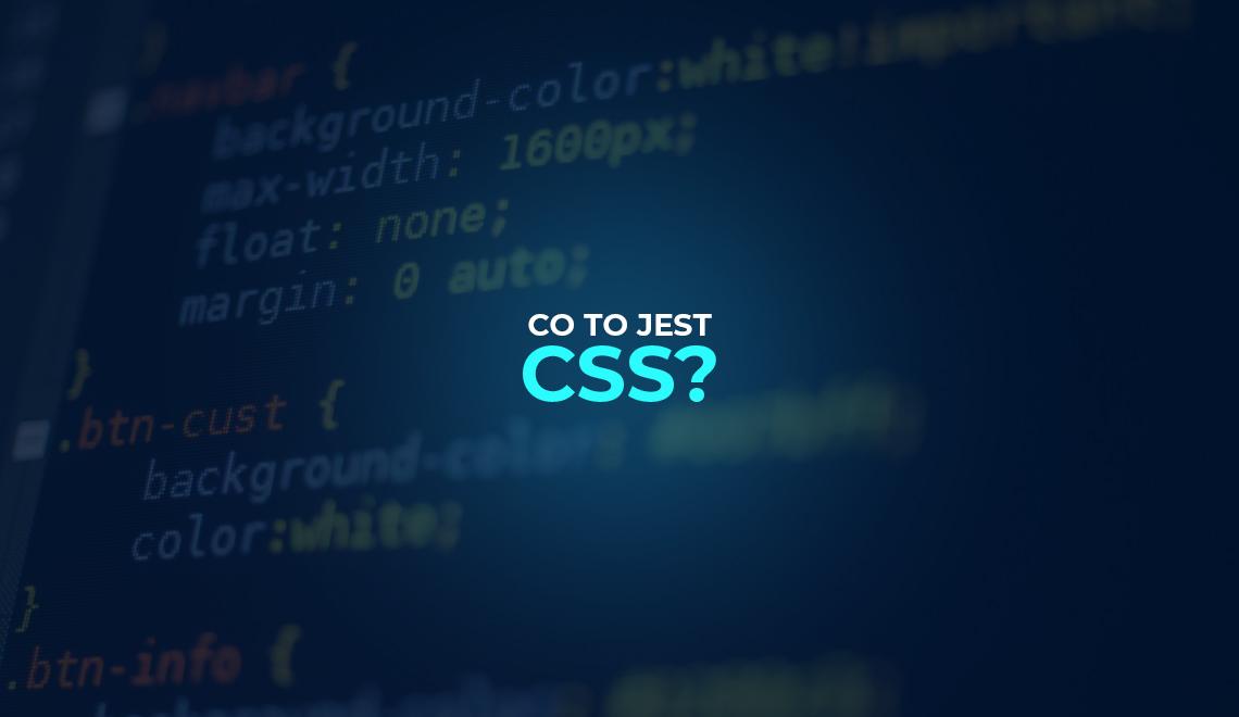 Co to jest CSS, do czego jest Ci potrzebny i jak się go nauczyć?