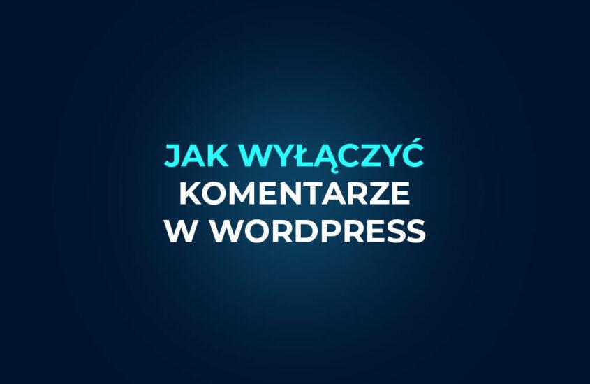 Jak wyłączyć komentarze w wordpress?